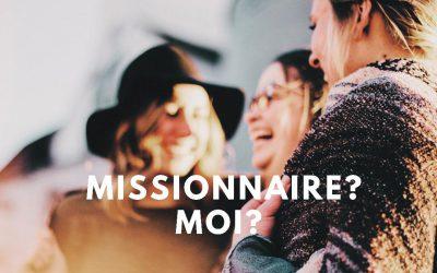 Missionnaire ? moi ?